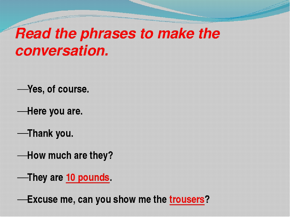 Read the phrases to make the conversation. Yes, of course. Here you are. Than...