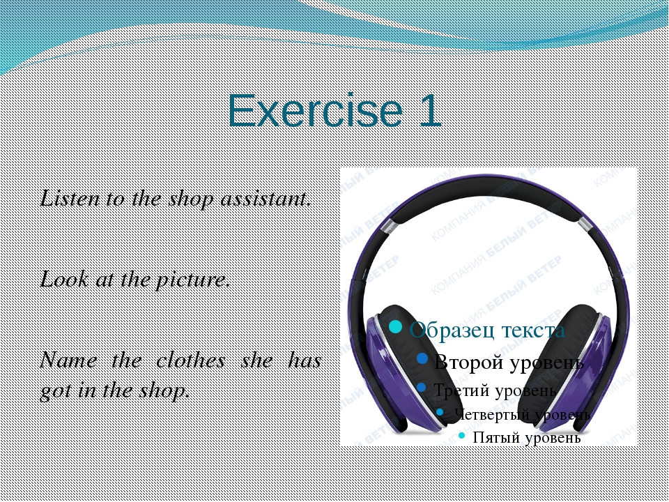Exercise 1 Listen to the shop assistant. Look at the picture. Name the clothe...