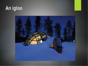 An igloo