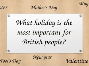 Easter May Day April Fool's Day New year Mother's Day Valentine's Day What ho