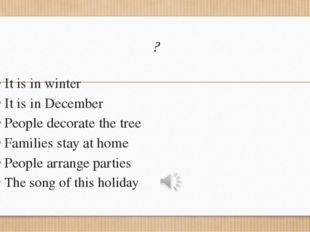 ? It is in winter It is in December People decorate the tree Families stay at