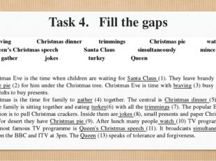Task 4. Fill the gaps Christmas Eve is the time when children are waiting for