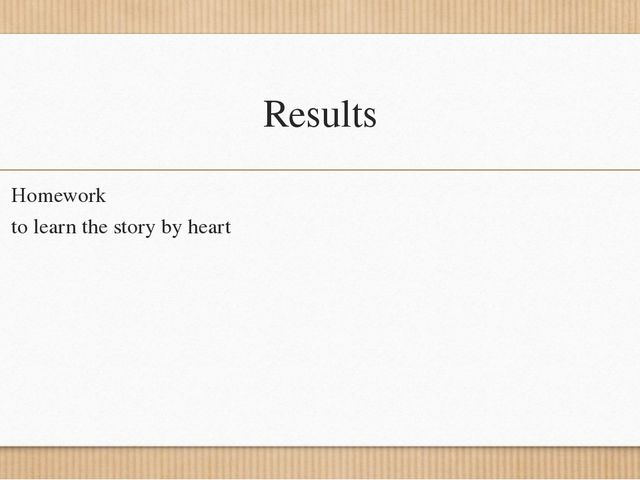 Results Homework to learn the story by heart