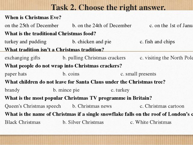 Task 2. Choose the right answer. When is Christmas Eve? on the 25th of Decemb...