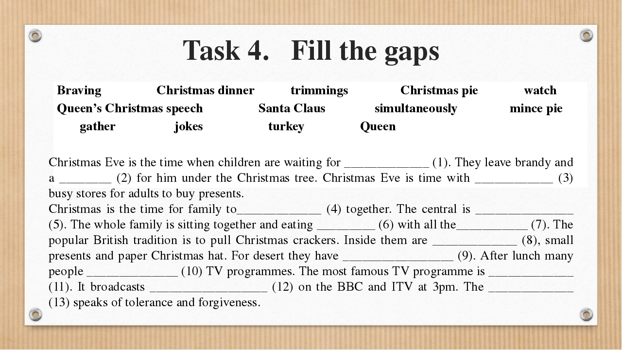 Task 4. Fill the gaps Christmas Eve is the time when children are waiting for...