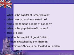 What is the capital of Great Britain? What river is London situated on? Name