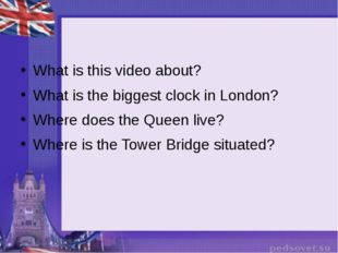 What is this video about? What is the biggest clock in London? Where does th