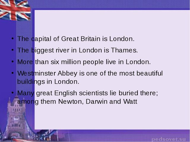 The capital of Great Britain is London. The biggest river in London is Thame...