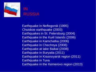 IN RUSSIA Earthquake in Neftegorsk (1995) Chuiskoe earthquake (2003) Earthqua