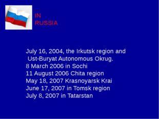 IN RUSSIA July 16, 2004, the Irkutsk region and Ust-Buryat Autonomous Okrug.
