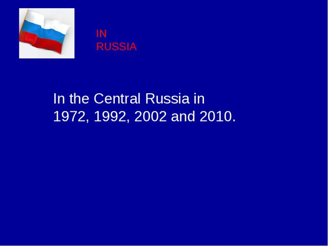 IN RUSSIA In the Central Russia in 1972, 1992, 2002 and 2010.