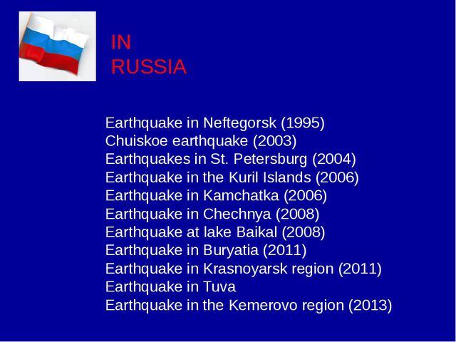 IN RUSSIA Earthquake in Neftegorsk (1995) Chuiskoe earthquake (2003) Earthqua...