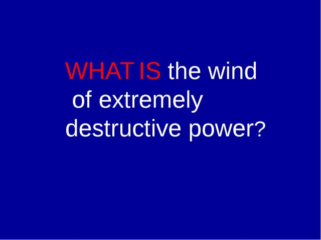 WHAT IS the wind of extremely destructive power?