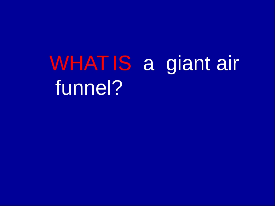 WHAT IS а giant air funnel?