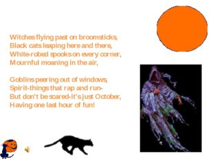 Witches flying past on broomsticks, Black cats leaping here and there, White-