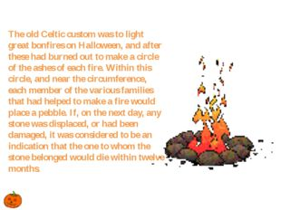 The old Celtic custom was to light great bonfires on Halloween, and after th