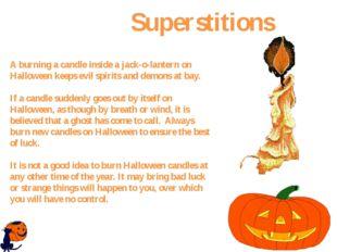 A burning a candle inside a jack-o-lantern on Halloween keeps evil spirits an