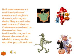 Halloween costumes are traditionally those of monsters such as ghosts, skelet