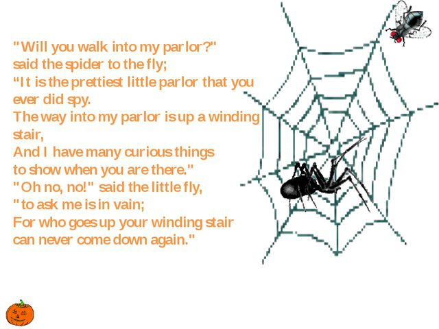 """""""Will you walk into my parlor?"""" said the spider to the fly; """"It is the pretti..."""
