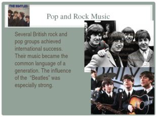 Pop and Rock Music Several British rock and pop groups achieved international