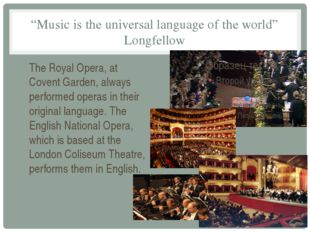 """""""Music is the universal language of the world"""" Longfellow The Royal Opera, at"""
