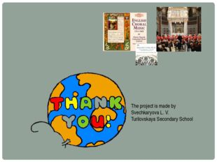 The project is made by Svechkaryova L. V. Turilovskaya Secondary School