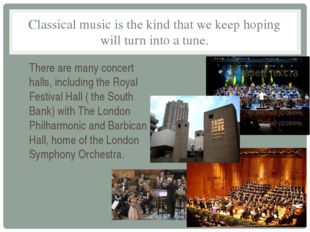 Classical music is the kind that we keep hoping will turn into a tune. There