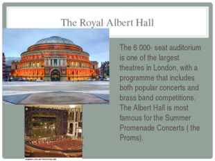 The Royal Albert Hall The 6 000- seat auditorium is one of the largest theatr