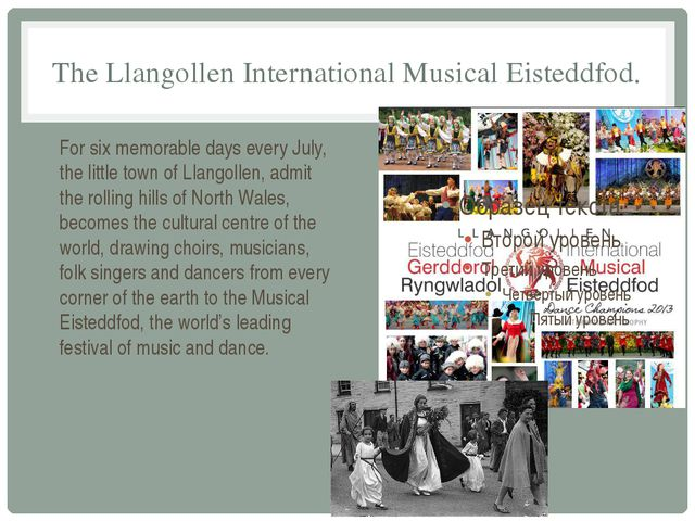 The Llangollen International Musical Eisteddfod. For six memorable days every...