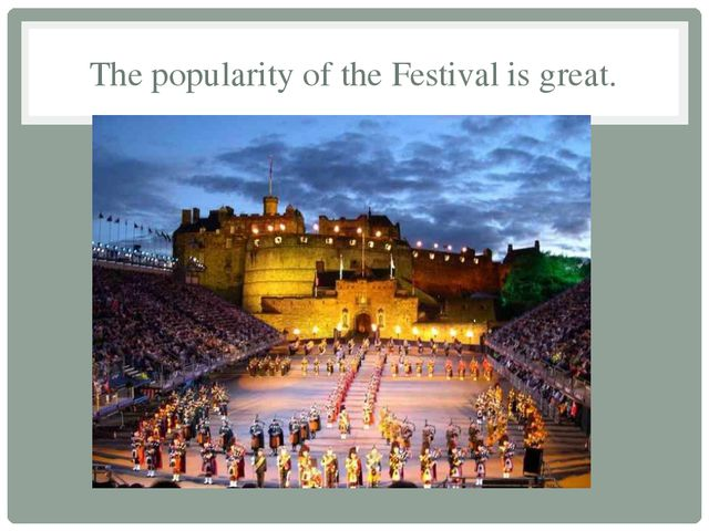 The popularity of the Festival is great.