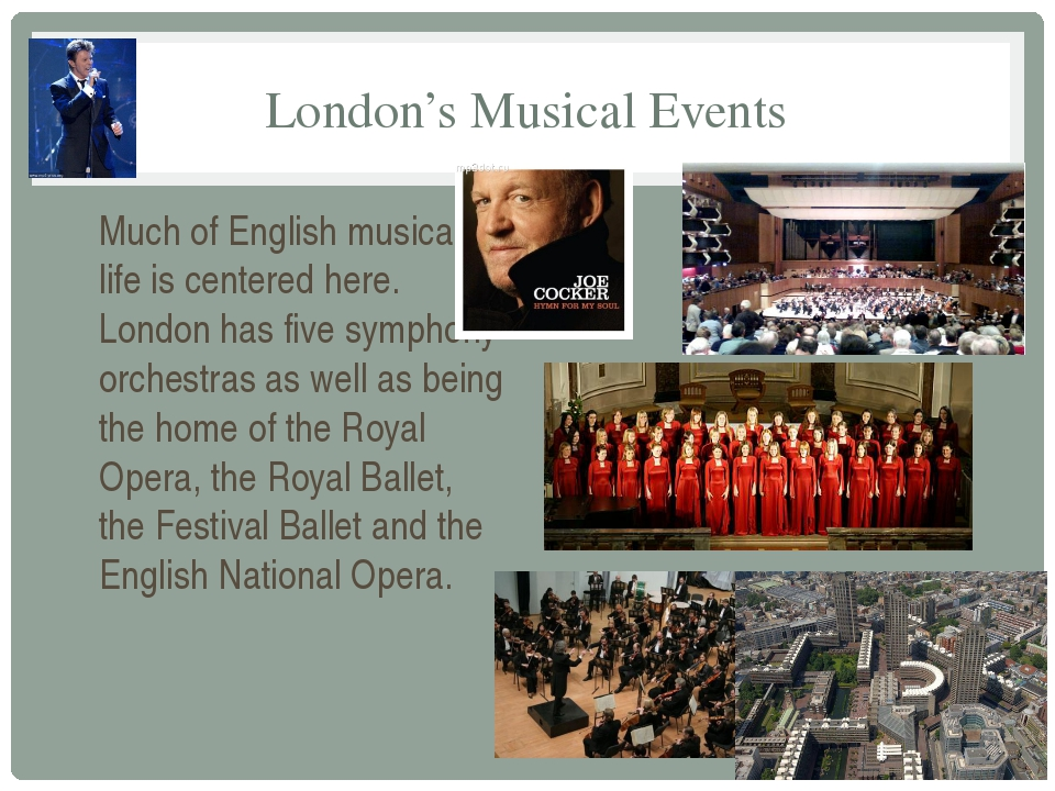 London's Musical Events Much of English musical life is centered here. London...