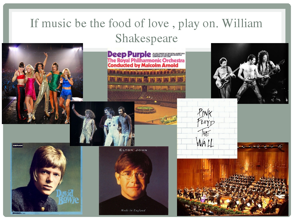 If music be the food of love , play on. William Shakespeare