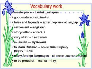 Vocabulary work masterpiece – үлгілі шығарма good-natured- кішіпейіл tales a