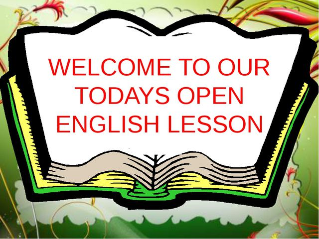 WELCOME TO OUR TODAYS OPEN ENGLISH LESSON