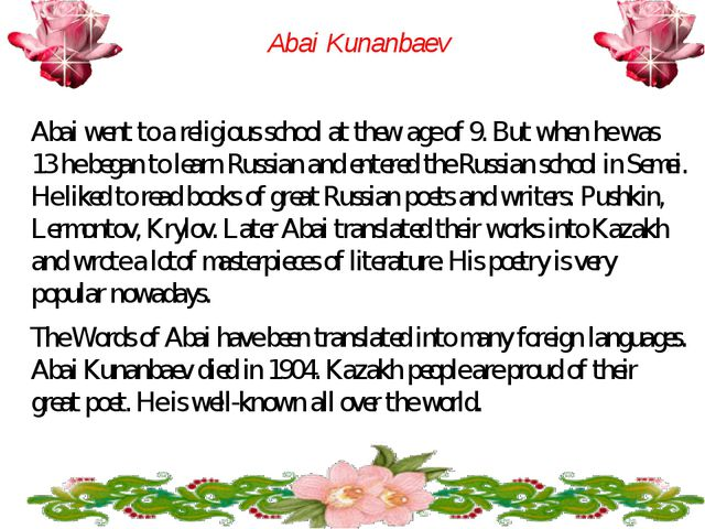 Abai Kunanbaev Abai went to a religious school at thew age of 9. But when he...