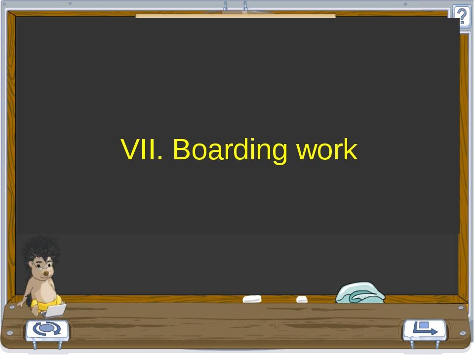 VII. Boarding work