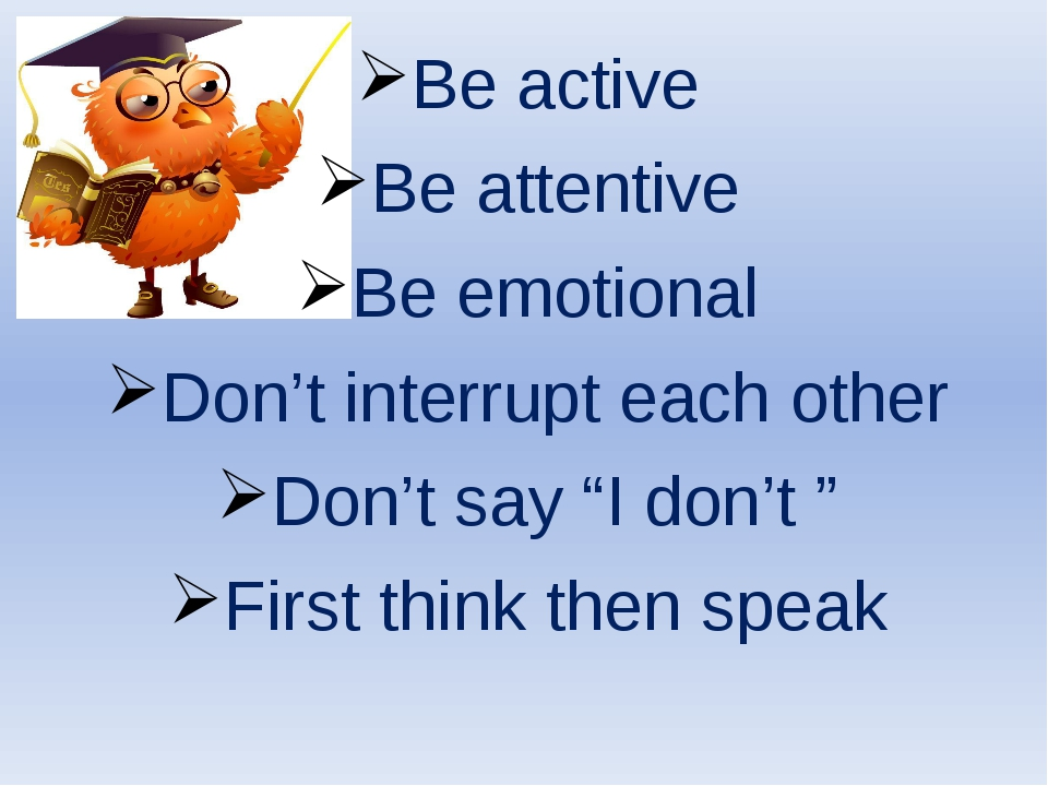 "Be active Be attentive Be emotional Don't interrupt each other Don't say ""I d..."