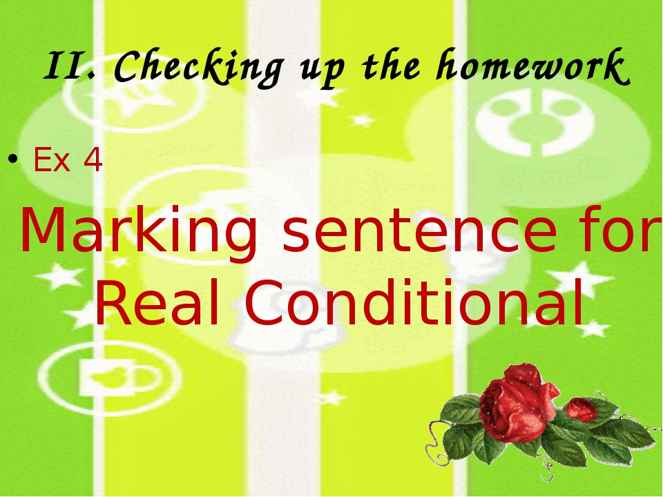II. Checking up the homework Ex 4 Marking sentence for Real Conditional