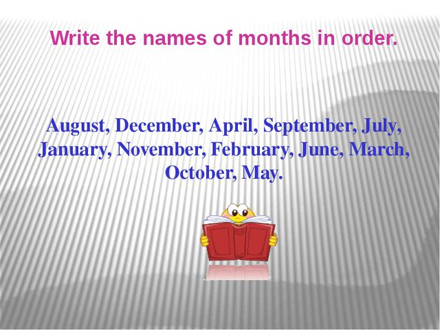 Write the names of months in order. August, December, April, September, July,...