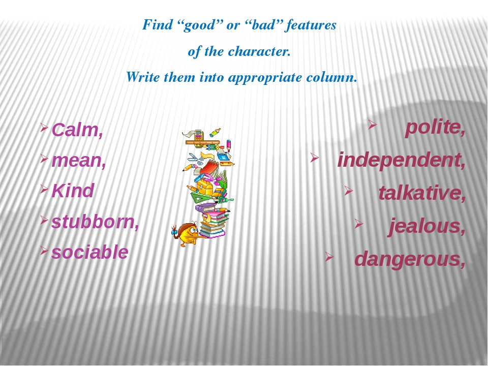 """Find """"good"""" or """"bad"""" features of the character. Write them into appropriate..."""