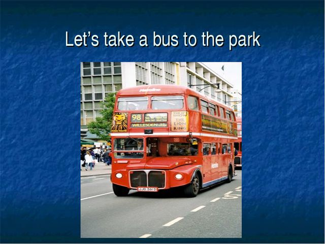 Let's take a bus to the park