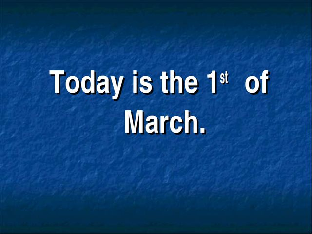 Today is the 1st of March.