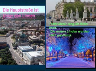 Die Hauptstraße ist Unter den Linden *1390 Meter lang,60 Meter breit. *Die er