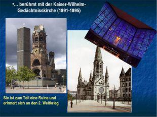 … berühmt mit der Kaiser-Wilhelm-Gedächtnisskirche (1891-1895) Sie ist zum Te