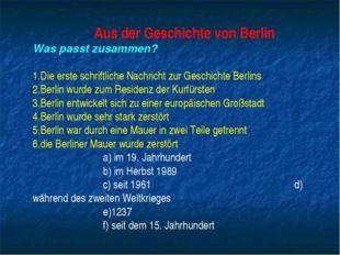 Aus der Geschichte von Berlin Was passt zusammen? Die erste schriftliche Nach