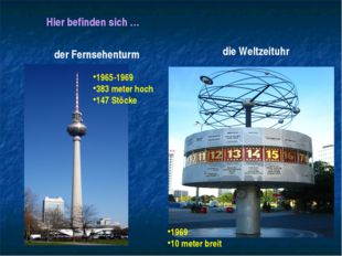 Hier befinden sich … der Fernsehenturm die Weltzeituhr 1965-1969 383 meter ho