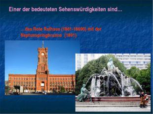 Einer der bedeuteten Sehenswürdigkeiten sind… …das Rote Rathaus (1861-18690)