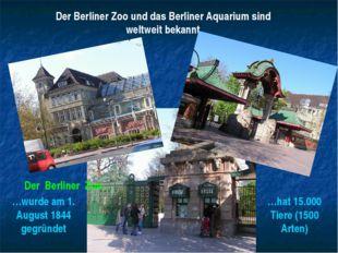 Der Berliner Zoo und das Berliner Aquarium sind weltweit bekannt. Der Berline