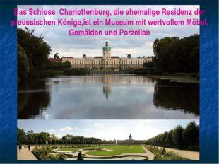 Das Schloss Charlottenburg, die ehemalige Residenz der preussischen Könige,is