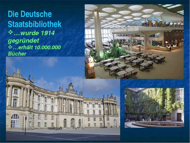 Die Deutsche Staatsbibliothek …wurde 1914 gegründet …erhält 10.000.000 Bücher